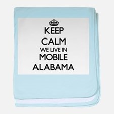 Keep calm we live in Mobile Alabama baby blanket