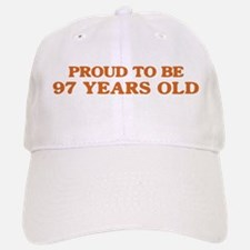 Proud to be 97 Years Old Baseball Baseball Cap