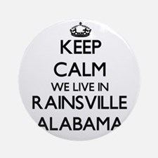 Keep calm we live in Rainsville A Ornament (Round)