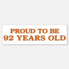 Proud to be 92 Years Old Bumper Bumper Bumper Sticker