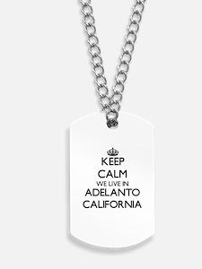 Keep calm we live in Adelanto California Dog Tags