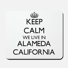 Keep calm we live in Alameda California Mousepad