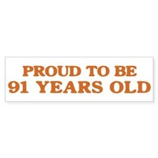 Proud to be 91 Years Old Bumper Bumper Sticker