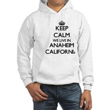 Keep calm we live in Anaheim Cal Hoodie