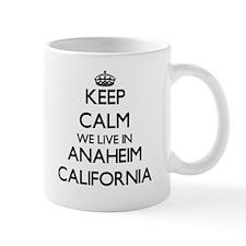 Keep calm we live in Anaheim California Mugs