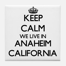 Keep calm we live in Anaheim Californ Tile Coaster