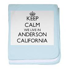 Keep calm we live in Anderson Califor baby blanket