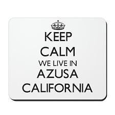 Keep calm we live in Azusa California Mousepad