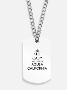 Keep calm we live in Azusa California Dog Tags