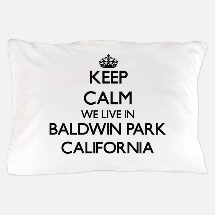 Keep calm we live in Baldwin Park Cali Pillow Case