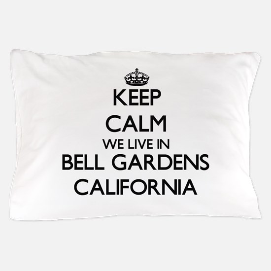 Keep calm we live in Bell Gardens Cali Pillow Case