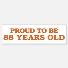 Proud to be 88 Years Old Bumper Bumper Bumper Sticker