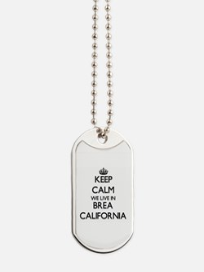 Keep calm we live in Brea California Dog Tags
