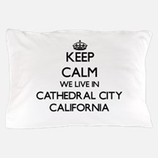 Keep calm we live in Cathedral City Ca Pillow Case