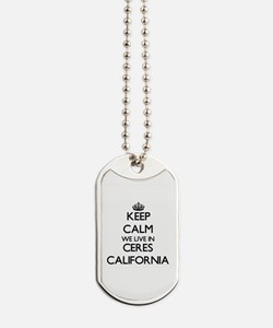 Keep calm we live in Ceres California Dog Tags