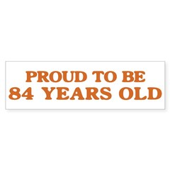 Proud to be 84 Years Old Bumper Bumper Sticker