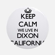 Keep calm we live in Dixon Califo Ornament (Round)