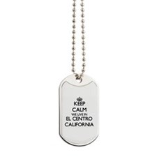 Keep calm we live in El Centro California Dog Tags