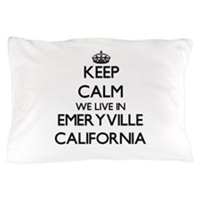 Keep calm we live in Emeryville Califo Pillow Case