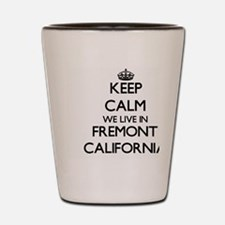 Keep calm we live in Fremont California Shot Glass