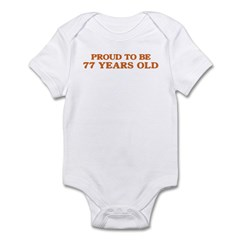 Proud to be 77 Years Old Infant Bodysuit