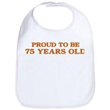 Proud to be 75 Years Old Bib