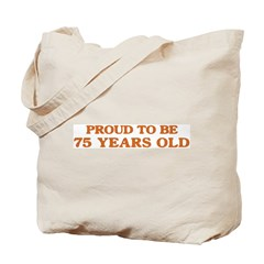 Proud to be 75 Years Old Tote Bag