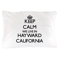 Keep calm we live in Hayward Californi Pillow Case