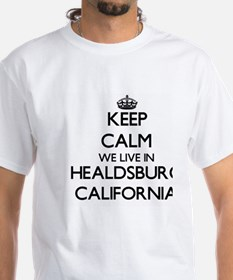 Keep calm we live in Healdsburg California T-Shirt