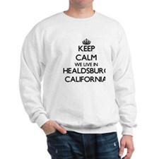 Keep calm we live in Healdsburg Califor Sweatshirt