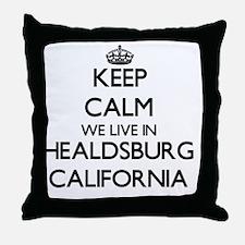 Keep calm we live in Healdsburg Calif Throw Pillow