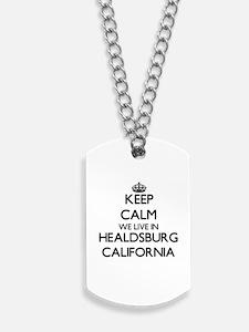 Keep calm we live in Healdsburg Californi Dog Tags
