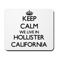Keep calm we live in Hollister Californi Mousepad