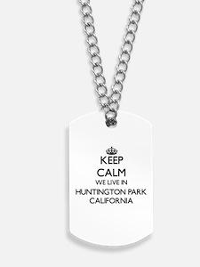 Keep calm we live in Huntington Park Cali Dog Tags