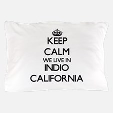 Keep calm we live in Indio California Pillow Case