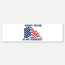 NANCY PELOSI is my homeboy Bumper Bumper Bumper Sticker
