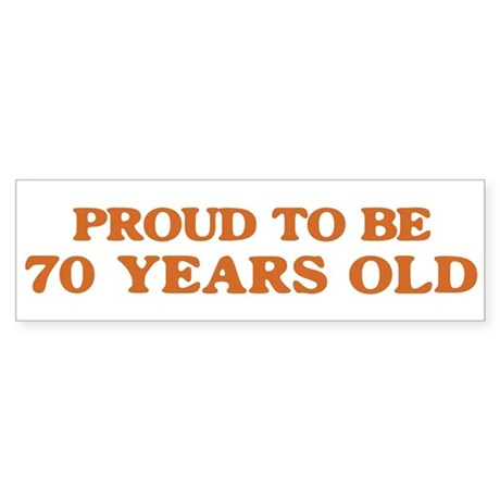 Proud to be 70 Years Old Bumper Sticker