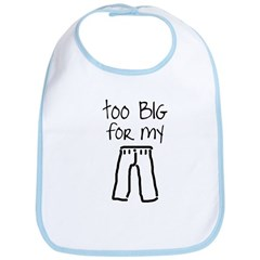 Too big for my britches Bib