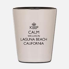 Keep calm we live in Laguna Beach Calif Shot Glass