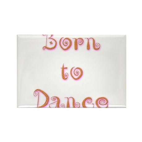 Born To Dance 1 Rectangle Magnet
