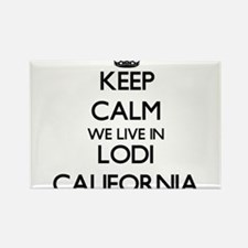 Keep calm we live in Lodi California Magnets