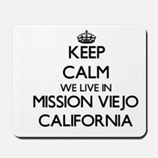 Keep calm we live in Mission Viejo Calif Mousepad