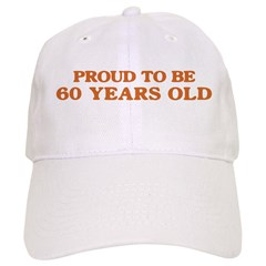 Proud to be 60 Years Old Baseball Cap