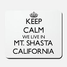 Keep calm we live in Mt. Shasta Californ Mousepad