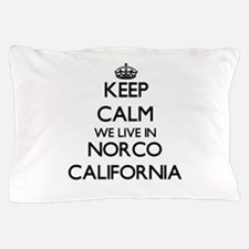 Keep calm we live in Norco California Pillow Case