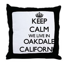 Keep calm we live in Oakdale Californ Throw Pillow