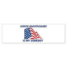 KAREN KWIATKOWSKI is my homeb Bumper Car Sticker
