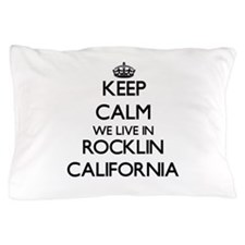 Keep calm we live in Rocklin Californi Pillow Case