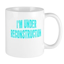 I'm Under Reconstruction Mugs