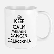 Keep calm we live in Sanger California Mugs